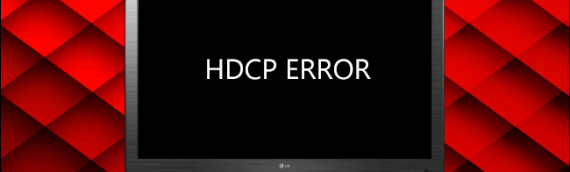 How To Resolve HDCP Errors On Your HDTV Properly?
